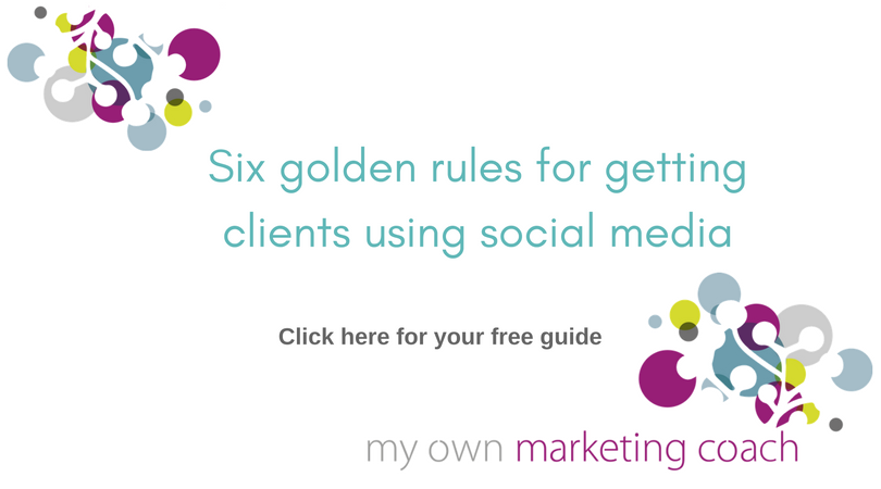 Six golden rules for getting clients using social media  - My Own Marketing Coach
